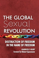 The Global Sexual Revolution: Destruction of Freedom In The Name of Freedom by Gabriele Kuby