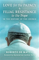 Love for the Papacy & Filial Resistance to the Pope In the history of the Church by Roberto De Mattei
