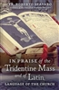In Praise of the Tridentine Mass and of Latin by Fr. Roberto Spataro