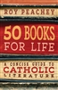 50 Books for Life A Concise Guide to Catholic Literature by Roy Peachey