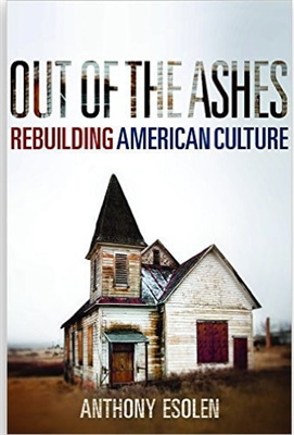 Out of The Ashes: Rebuilding American Culture by Anthony Esolen