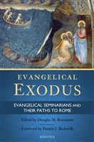 Evangelical Exodus Evangelical Seminarians and Their Paths to Rome by Douglas Beaumont