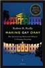 Making Gay Okay: How Rationalizing Homosexual Behavior Is Changing Everything by Robert R. Reilly