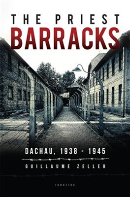 The Priest Barracks Dachau, 1938-1945 by Guillaume Zeller