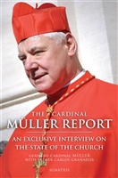 The Cardinal Muller Report: An Exclusive Interview On The State Of The Church
