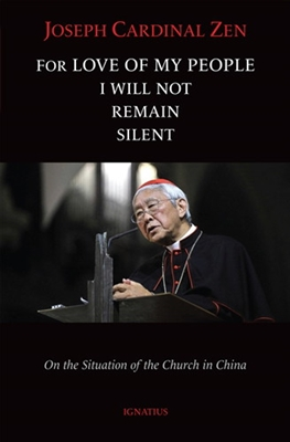 For Love of My People I Will Not Remain Silent: On the Situation of the Church in China Joseph Cardinal Zen