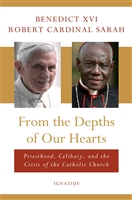 From the Depths of Our Hearts Benedict XVI and Robert Cardinal Sarah