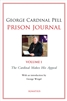 George Cardinal Pell Prison Journal Vol. 1 The Cardinal Makes His Appeal
