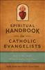 Spiritual Handbook for Catholic Evangelists: How to Win Souls Without Losing Your Own by Dom Jean-Baptiste Chautard
