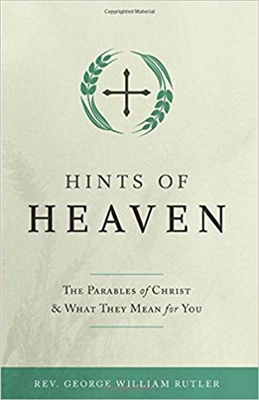 Hints of Heaven: The Parables of Christ & What They Mean for You by Rev. George William Rutler