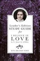Leader's Edition Study Guide for I Believe in Love by Rita Brandt Ford