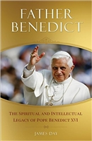 Father Benedict: The Spiritual and Intellectual Legacy of Pope Benedict XVI