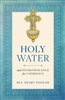 Holy Water: and ITS SIGNIFICANCE for CATHOLICS by Rev. Henry Theiler