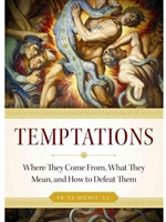 Temptations: Where They Come From, What They Mean, and How to Defeat Them by Fr. P.J. Michel, S.J.
