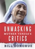 Unmasking Mother Teresa'a Critics by Bill Donohue
