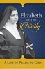 Elizabeth of The Trinity: A Life of Praise to God by SR. Giovanna Della Croce