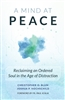 A Mind  At Peace: Reclaiming an Ordered Soul in the Age of Distraction by Christopher O. Blum, Joshua P. Hochschild