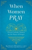 When Women Pray: Eleven Catholic Women on the Power of Prayer by Kathleen Beckman