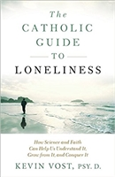 The Catholic Guide To Loneliness: How Science and Faith Can Help Us Understand It, Grow from It, and Conquer It by Kevin Vost, PSY.D.