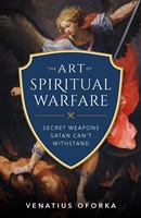 The Art of Spiritual Warfare by Venatius Oforka