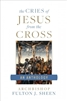 The Cries of Jesus from the Cross: Archbishop Fulton J. Sheen