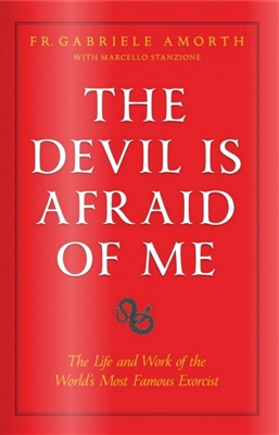 The Devil is Afraid of Me by, Fr. Amorth with Marcello Stanzione