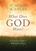 What Does God Want? A Practical Guide to Making Decisions by Fr. Michael Scanlan