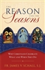 The Reason for the Seasons: Why Christians Celebrate What and When They Do by Fr. Jemes V. Schall