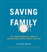 Saving The Family: The Transformative Power of Sharing Meals with People You Love by Leo Patalinghug