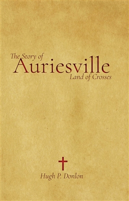 The Story of Auriesville Land of Crosses by Hugh P. Donlon