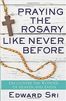 Praying The Rosary Like Never Before by Edward Sri