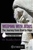 Weeping With Jesus: The Journey from Grief to Hope by Dr. Ronda Chervin