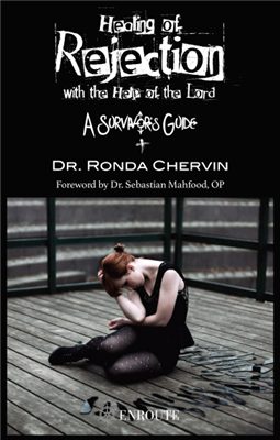 Healing of Rejection with the Help of the Lord: A Survivor Guide by Dr. Ronda Chervin