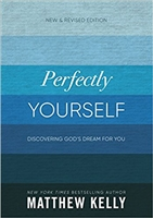 Perfectly Yourself: Discovering God's Dream For You by Matthew Kelly