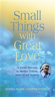 Small Things with Great Love: A 9-Day Novena to Mother Teresa, Saint of the Gutters by Donn-Marie Copper O'Boyle