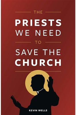 The Priests We Need to Save the Church Paperback, by Kevin Wells