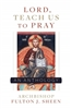Lord, Teach Us To Pray An Anthology Archbishop Fulton J. Sheen