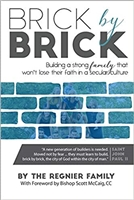 Brick by Brick Building a strong family that won't lose their faith in a secular culture by The Regnier Family