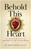 Behold This Heart St. Francis de Sales and Devotion to the Sacred Heart by Fr. Thomas Dailey