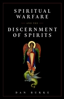 Spiritual Warfare and the Discernment of Spirits By, Dan Burke