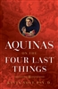 Aquinas On The Four Last Things by Kevin Vost