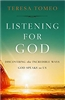 Listening For God Discovering the Incredible Ways God Speaks to Us by Teresa Tomeo