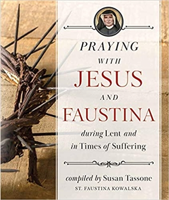 Praying with Jesus and Faustina during Lent and Times of Suffering compiled by Susan Tassone