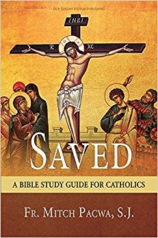 Saved: A Bible Study Guide For Catholics by Fr. Mitch Pacwa