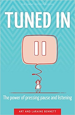 Tuned In: The Power of Pressing Pause and Listening by Art and Laraine Bennett