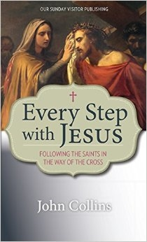 Every Step with Jesus: Following the Saints In The Way of the Cross by John Collins
