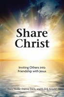 Share Christ: Inviting Others into Friendship with Jesus by Nodar, Davis, and Fr. Arnold