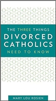 The Three Things Divorced Catholics Need To Know by Mary Lou Rosien