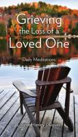 Grieving the Loss of a Loved One: Daily Meditations by Lorene Hanley Duquin