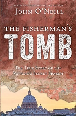 The Fisherman's Tomb: The True Story of The Vatican's Secret Search by John O'Neil